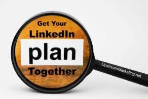 Get Your LinkedIn Plan Together