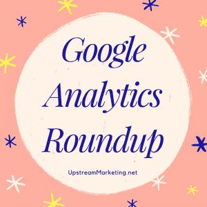 Google Analytics Roundup